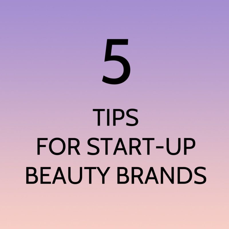 5 TIPS FOR NEW BEAUTY BRANDS STARTING OUT